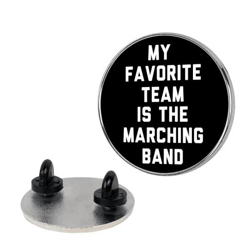 My Favorite Team is the Marching Band Pin