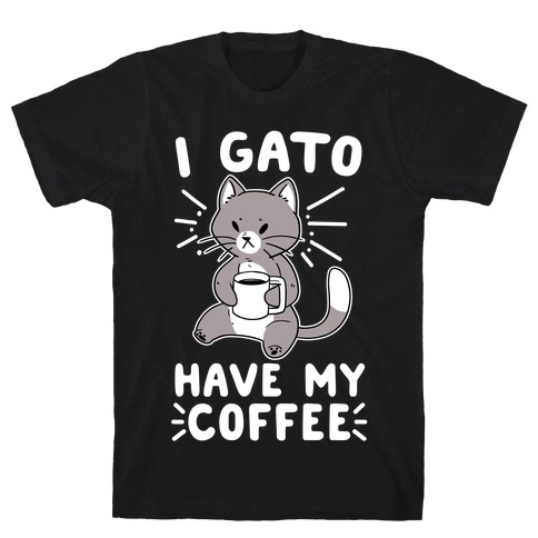 I Gato Have My Coffee T-Shirt