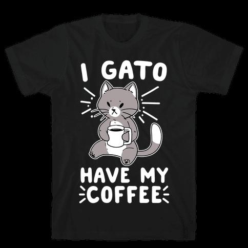 I Gato Have My Coffee  Mens T-Shirt