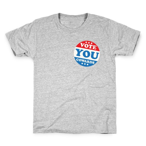 Vote You Cowards Kids T-Shirt