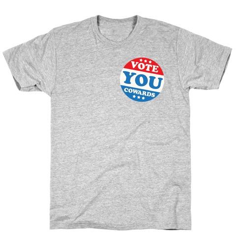 Vote You Cowards T-Shirt