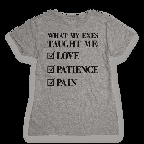 What My Exes Taught Me (Thank U, Next Parody) Womens T-Shirt