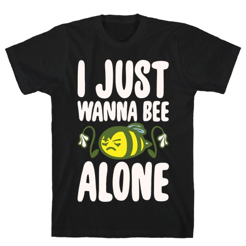 I Just Wanna Be Alone Emo Bee Pun Parody White Print T-Shirt