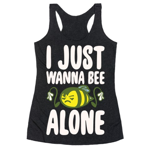 I Just Wanna Be Alone Emo Bee Pun Parody White Print Racerback Tank Top
