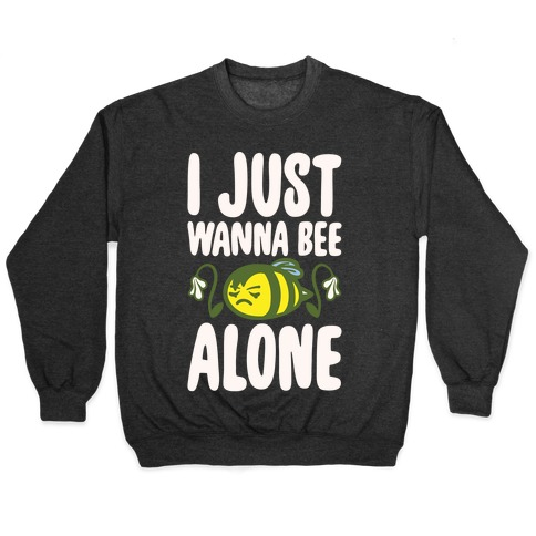 I Just Wanna Be Alone Emo Bee Pun Parody White Print Pullover