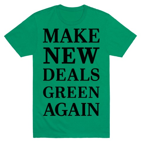 Make New Deals Green Again T-Shirt