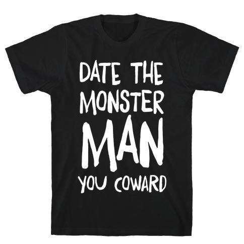 Date the Monster Man, You Coward T-Shirt