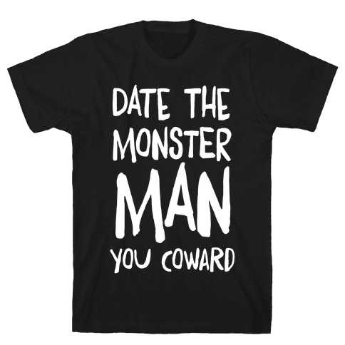 Date the Monster Man, You Coward Mens T-Shirt