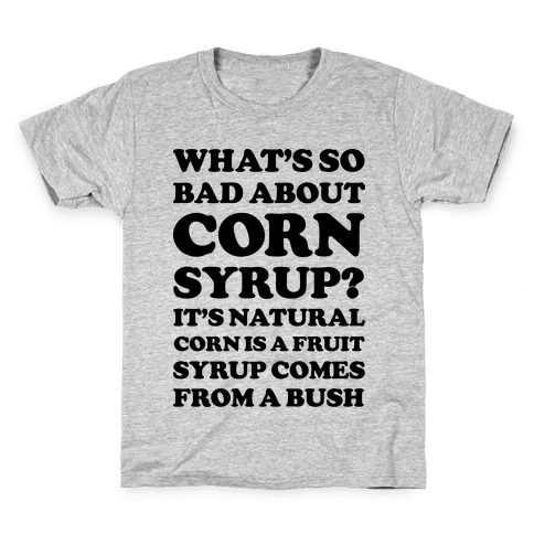 What's So Bad About Corn Syrup? Kids T-Shirt