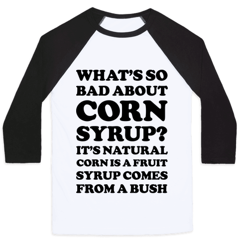 What's So Bad About Corn Syrup? Baseball Tee