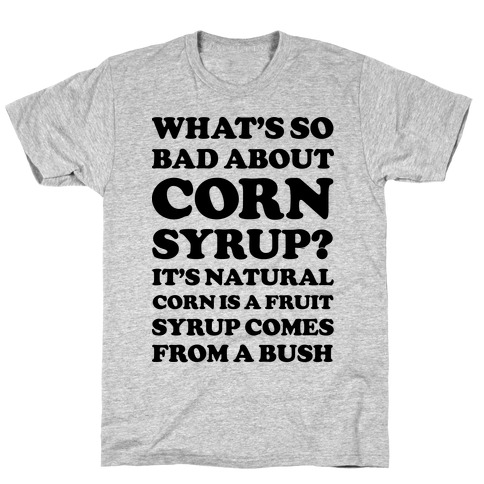 What's So Bad About Corn Syrup? T-Shirt