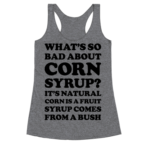 What's So Bad About Corn Syrup? Racerback Tank Top