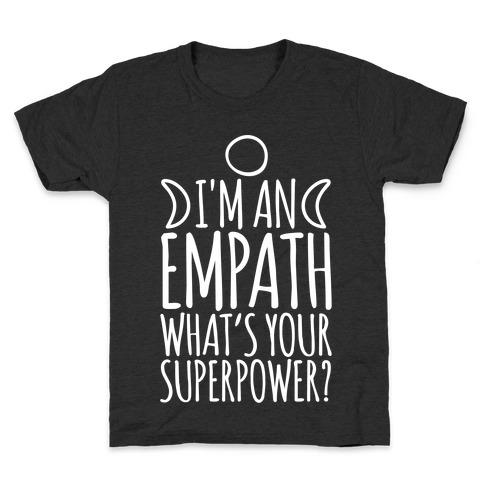 I'm An Empath What's Your Super Power White Print Kids T-Shirt