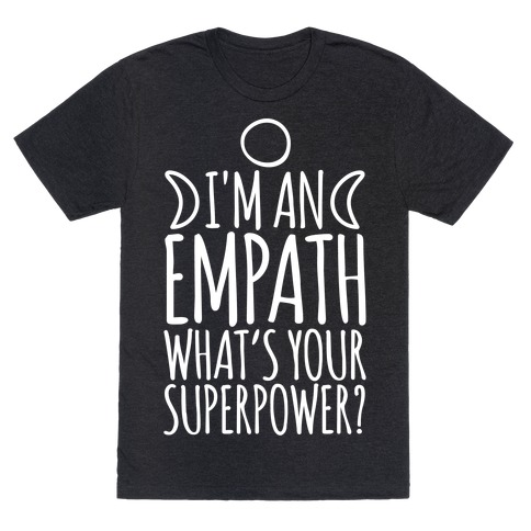 I'm An Empath What's Your Super Power White Print T-Shirt