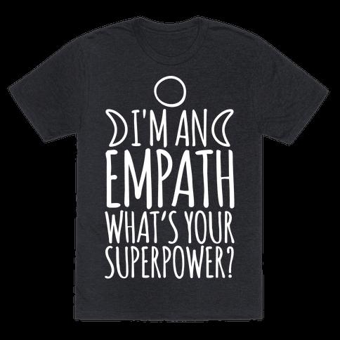 I'm An Empath What's Your Super Power White Print Mens/Unisex T-Shirt