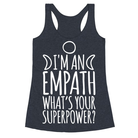 I'm An Empath What's Your Super Power White Print Racerback Tank Top