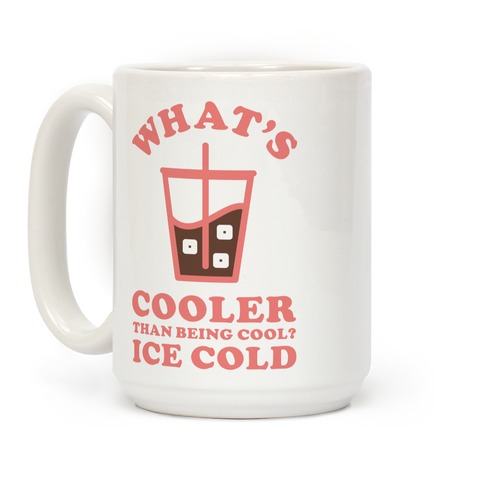 What's Cooler Than Being Cool Cold Brew Coffee Mug