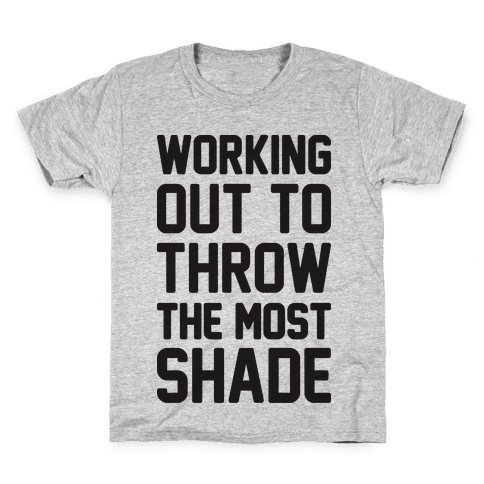 Working Out To Throw The Most Shade Kids T-Shirt
