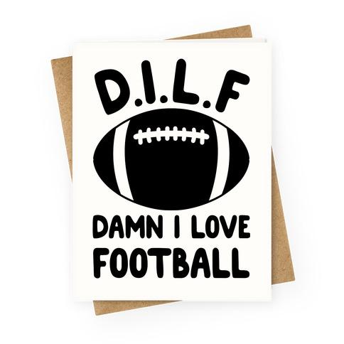 D.I.L.F. Damn I Love Football Greeting Card
