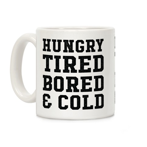 Hungry Tired Bored & Cold Coffee Mug
