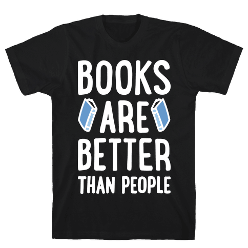 Books Are Better Than People Mens T-Shirt