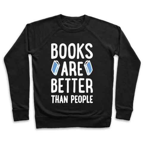 Books Are Better Than People Pullover