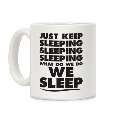 Just Keep Sleeping Coffee Mug