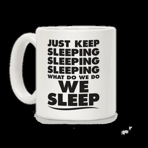 Just Keep Sleeping Coffee Mug
