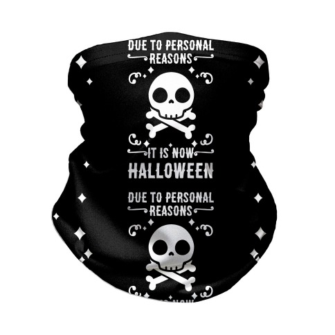 Due To Personal Reasons It Is Now Halloween Skull (White Text) Neck Gaiter