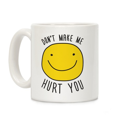 Don't Make Me Hurt You Coffee Mug