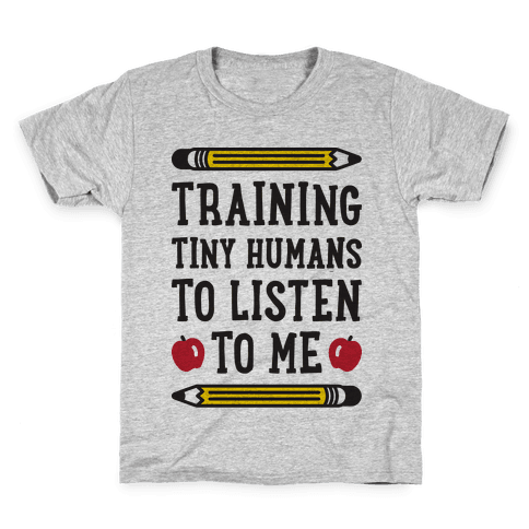 Training Tiny Humans To Listen To Me Kids T-Shirt