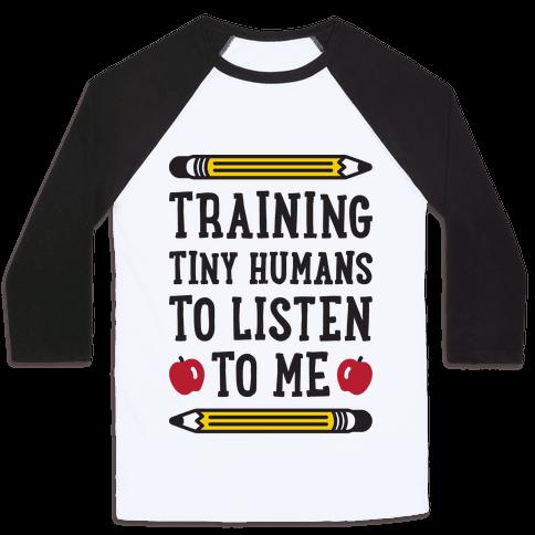 Training Tiny Humans To Listen To Me Baseball Tee