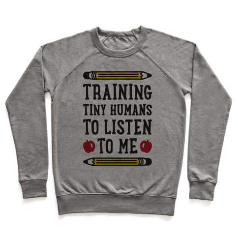 Training Tiny Humans To Listen To Me Pullover