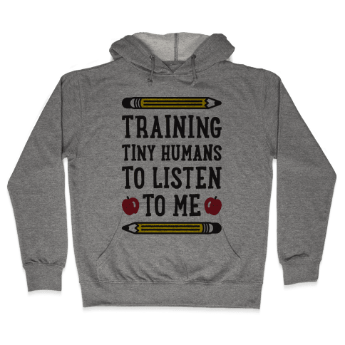 Training Tiny Humans To Listen To Me Hooded Sweatshirt