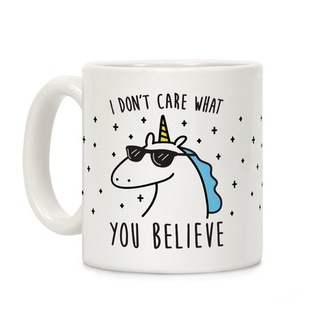 I Don't Care What You Believe In Unicorn Coffee Mug