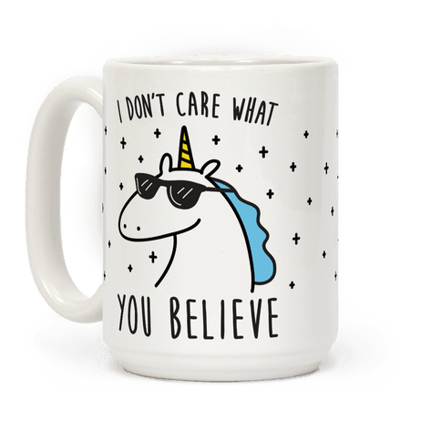 I Dont Care What You Believe In Unicorn