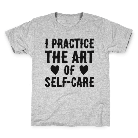 I Practice The Art of Self-Care  Kids T-Shirt