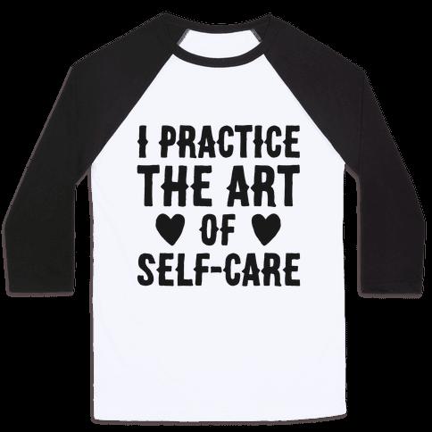 I Practice The Art of Self-Care  Baseball Tee