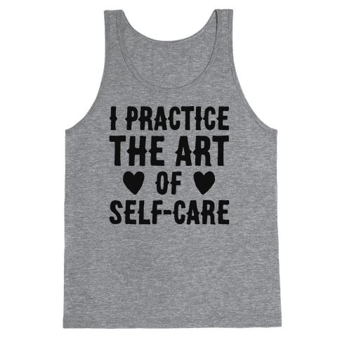 I Practice The Art of Self-Care  Tank Top