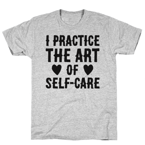 I Practice The Art of Self-Care  Mens T-Shirt
