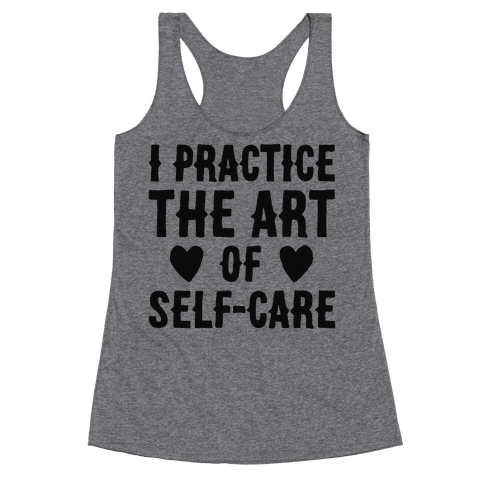 I Practice The Art of Self-Care  Racerback Tank Top