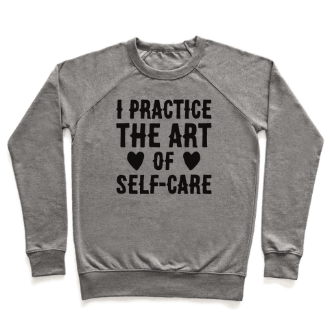I Practice The Art of Self-Care  Pullover