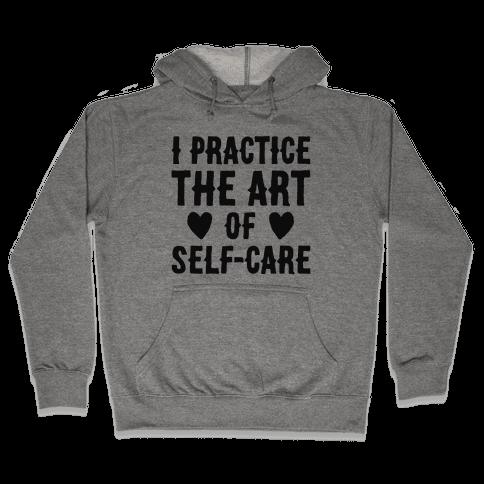 I Practice The Art of Self-Care  Hooded Sweatshirt