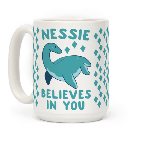 Nessie Believes In You Coffee Mug