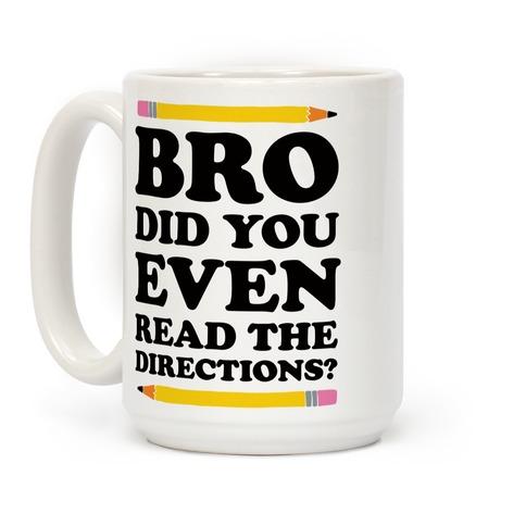 Bro Did You Even Read The Directions Teacher Coffee Mug