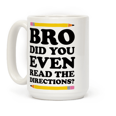 Bro Did You Even Read The Directions Teacher Coffee Mug