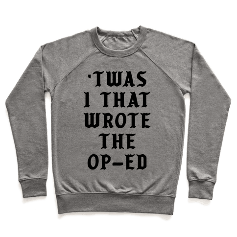 'Twas I That Wrote the Op-Ed Pullover