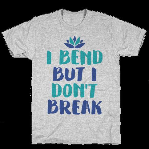 I Bend But I Don't Break Mens T-Shirt