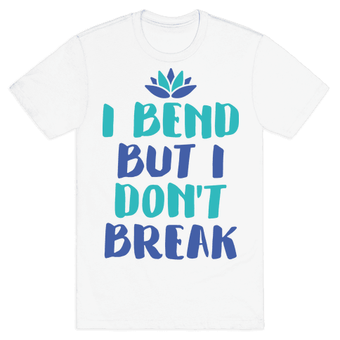 I Bend But I Don't Break Mens T-Shirt