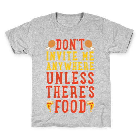 Don't Invite Me Anywhere Unless There's Food Kids T-Shirt